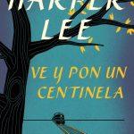 Harper Lee: Ve y pon un centinela