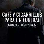 Roberto Martínez Guzmán: Café y cigarrillos para un funeral