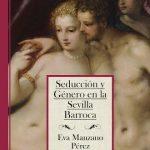 Eva Manzano Pérez: Seducción y género en la Sevilla barroca