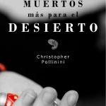 Christopher Pollinini: Cuatro muertos más para el desierto