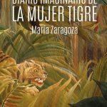 María Zaragoza: Diario imaginario de la mujer tigre