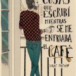 Isaac Pachón: Cosas que escribí mientras se me enfriaba el café