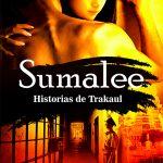 Javier Salazar Calle: Sumalee. Historias de Trakaul