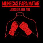 Jorge R. del Río: Muñecas para matar