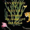 The Invention of Nature. Alexander von Humboldt. Libros Prohibidos
