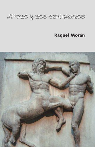 Raquel Morán. Apolo y los centauros. Libros Prohibidos
