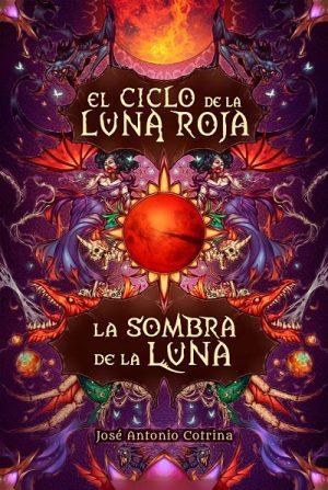 La sombra de la luna (El ciclo de la luna roja), de José Antonio Cotrina